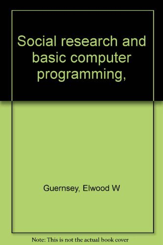 Social research and basic computer programming,: Guernsey, Elwood W