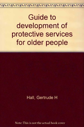 Guide to development of protective services for older people: Hall, Gertrude H