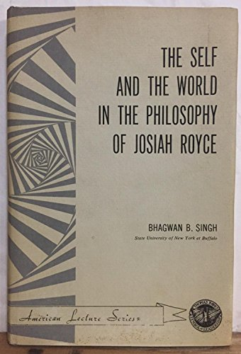 The Self and the World in the Philosophy of Josiah Royce.: Singh, Bhagwan B.
