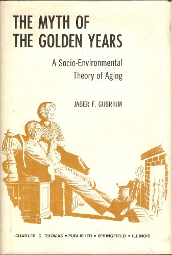 9780398027032: The myth of the golden years;: A socio-environmental theory of aging,