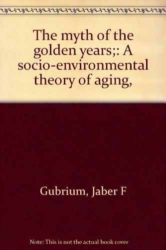 9780398027575: The myth of the golden years;: A socio-environmental theory of aging,