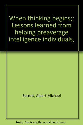9780398027704: When thinking begins;: Lessons learned from helping preaverage intelligence individuals,