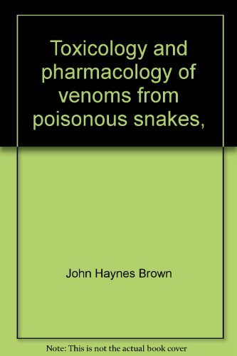 Toxicology and Pharmacology of Venoms from Poisonous Snakes: Brown, John Haynes