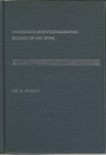 Anatomico-Roentgenographic Studies of the Spine, 3rd prtg.: Hadley, Lee A.