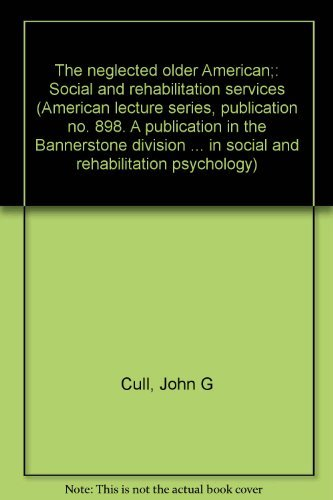 The Neglected Older American - Social and Rehabilitational Services: Cull, John G & Richard E Hardy