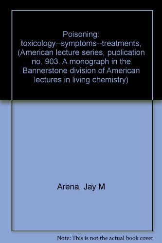 Poisoning: toxicology--symptoms--treatments, (American lecture series, publication no.: Jay M Arena