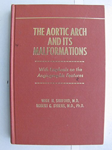 The aortic arch and its malformations;: With emphasis on the angiographic features,: Robert G. ...