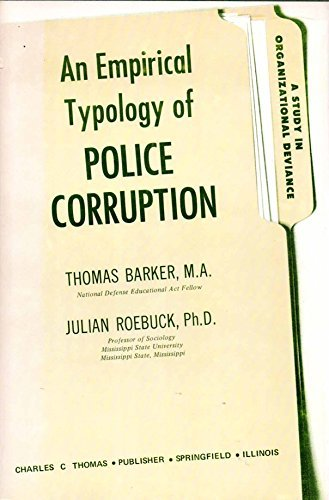 An Empirical Typology of Police Corruption: A Study in Organizational Deviance: Barker, Thomas; ...