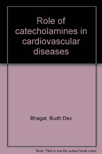Role of Catecholamines in Cardiovascular Diseases: Bhagat, Budh Dev