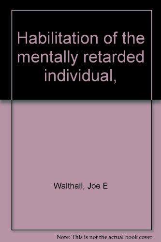 Habilitation of the Mentally Retarded Individual: Walthall, Joe E