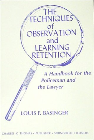 9780398029357: The Techniques of Observation and Learning Retention: A Handbook for the Policeman and the Lawyer