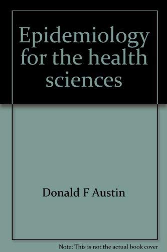 Epidemiology for the health sciences;: A primer on epidemiologic concepts and their uses,: Austin, ...