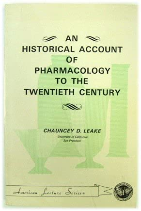 An Historical Account of Pharmacology to the 20th Century: Leake, Chauncey Depew