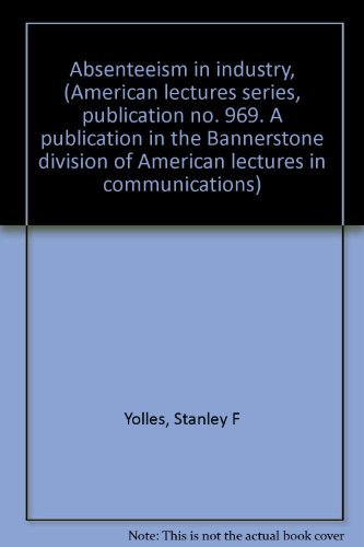 9780398033026: Absenteeism in industry, (American lectures series, publication no. 969. A publication in the Bannerstone division of American lectures in communications)