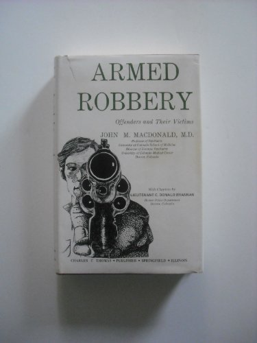 9780398033507: Armed Robbery: Offenders and Their Victims