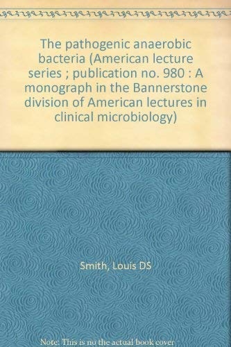 9780398033934: The pathogenic anaerobic bacteria (American lecture series ; publication no. 980 : A monograph in the Bannerstone division of American lectures in clinical microbiology)