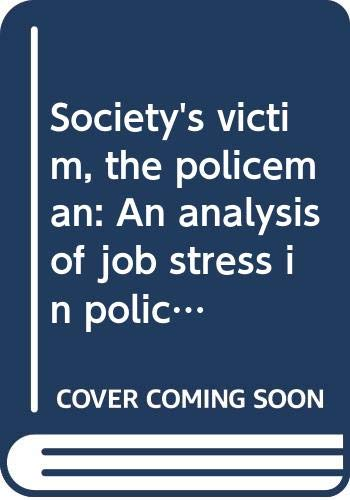 9780398034795: Society's victim, the policeman: An analysis of job stress in policing
