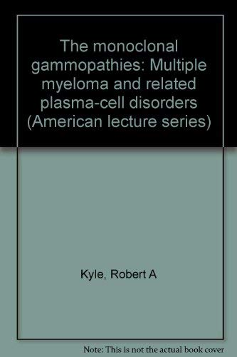 The monoclonal gammopathies: Multiple myeloma and related plasma-cell disorders (American lecture ...