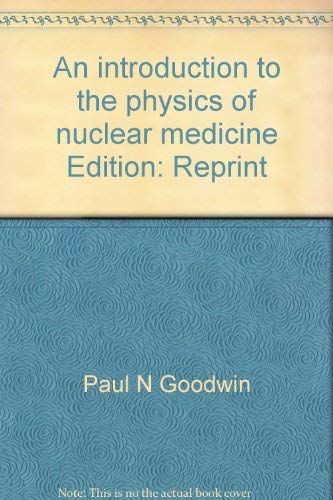 an introduction to the physics of nuclear medicine: goodwin,paul & dandamudi rao
