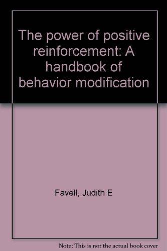 9780398036201: The power of positive reinforcement: A handbook of behavior modification