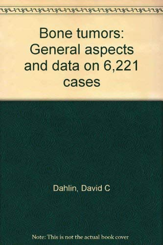 BONE TUMORS. General Aspects and Data on 6,221 Cases. Signed by David C. Dahlin.: Dahlin, David C.
