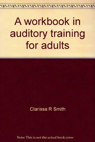 9780398037604: A workbook in auditory training for adults: With a special section on the institutionalized geriatric patient