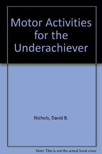 Motor Activities for the Underachiever: Nichols, David B., Daryl R. Arsenault, and Donna L. Guiffre