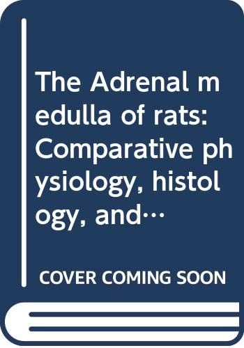 9780398040918: The Adrenal medulla of rats: Comparative physiology, histology, and pathology