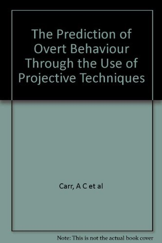 The Prediction of Overt Behavior Through the Use of Projective Techniques( American Lecture Series)...