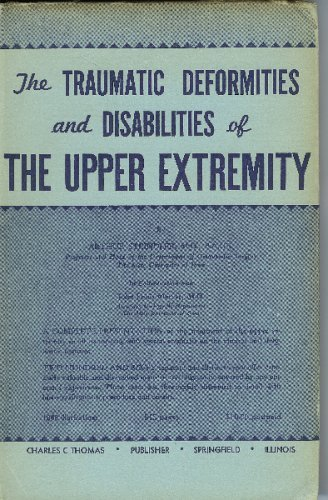 Traumatic Deformities and Disabilities of the Upper: Steindler, Arthur, M.D.