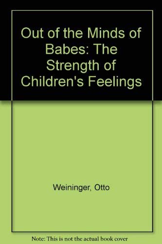 Out of the Minds of Babes : The Strength of Children's Feelings: Weininger, Otto