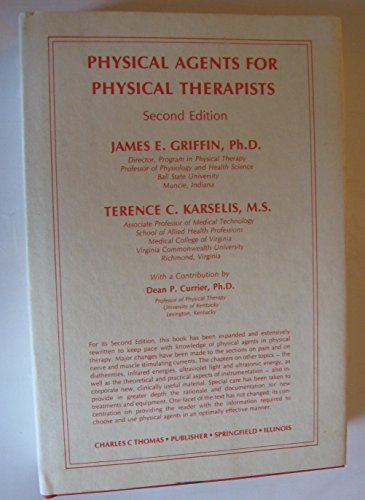 Physical Agents for Physical Therapists: Griffin, James E.; Karselis, Terence C.; Currier, Dean P