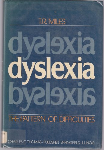 Dyslexia: The Pattern of Difficulties: Miles, T.R.