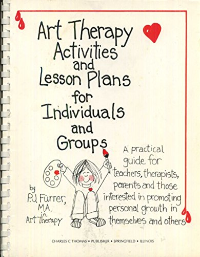 9780398047993: Art Therapy Activities and Lesson Plans for Individuals and Groups: A Practical Guide for Teachers, Therapists, Parents and Those Interested in Prom