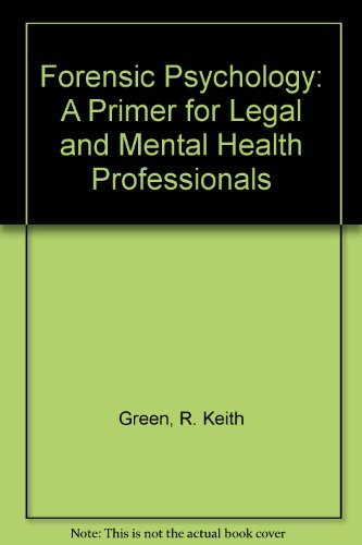 Forensic Psychology: A Primer for Legal and: Green, R. Keith,