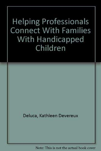 Helping Professionals Connect With Families With Handicapped: Deluca, Kathleen Devereux