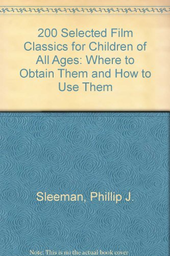9780398048693: 200 Selected Film Classics for Children of All Ages: Where to Obtain Them and How to Use Them