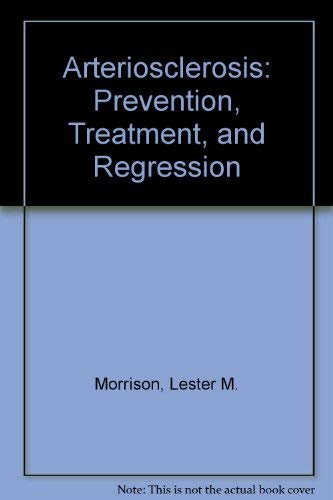 Arteriosclerosis: Prevention, Treatment, and Regression: Morrison, Lester M.; Schjeide, O. Arne