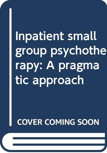 9780398049454: Inpatient small group psychotherapy: A pragmatic approach