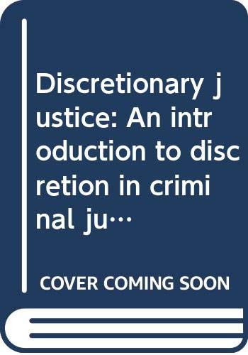 Discretionary justice: An introduction to discretion in: Abadinsky, Howard