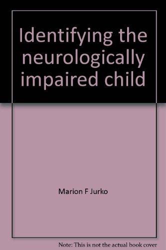 Identifying the neurologically impaired child: A primer for parents and laypeople: Marion F Jurko