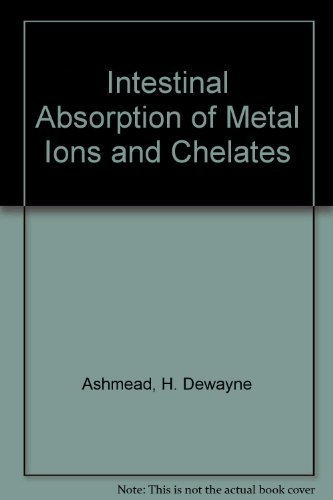 Intestinal Absorption of Metal Ions and Chelates: Ashmead, H. Dewayne,