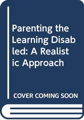 Parenting the Learning Disabled: A Realistic Approach (0398051518) by Rhoda Woods Cummings; Cleborne D. Maddux