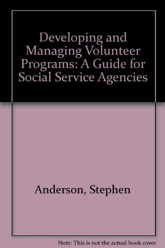 Developing and Managing Volunteer Programs: A Guide for Social Service Agencies: Anderson, Stephen,...