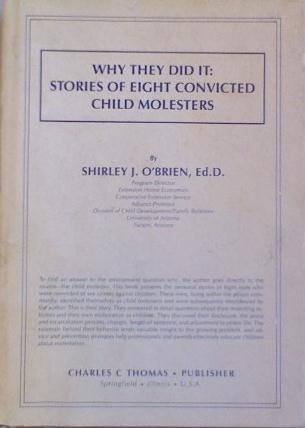 Why They Did It: Stories of Eight Convicted Child Molesters.: O'Brien, Shirley