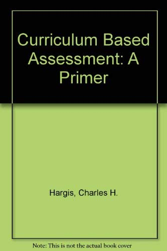Curriculum Based Assessment: A Primer: Hargis, Charles H.