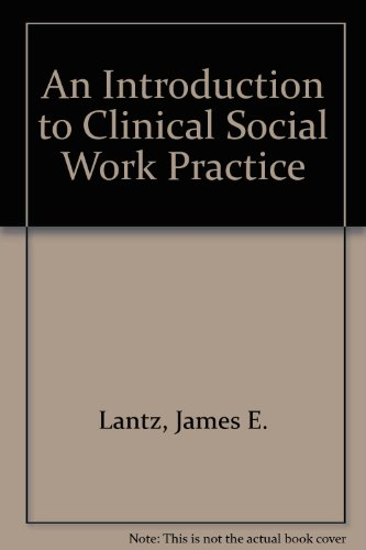 An Introduction to Clinical Social Work Practice: Lantz, James E.