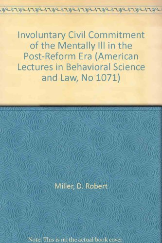 Involuntary Civil Commitment of the Mentally Ill: Miller, Robert D.