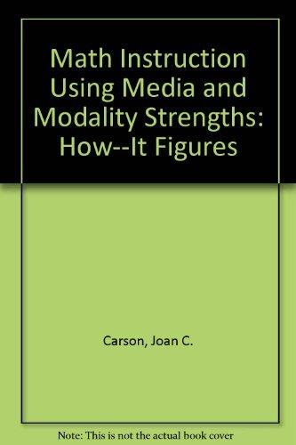 Math Instruction Using Media and Modality Strengths: Joan C. Carson,
