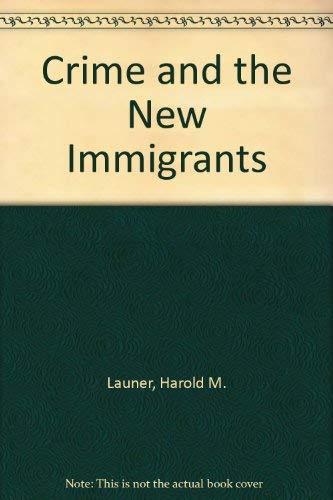 Crime and the New Immigrants: Launer, Harold M. (Editor), and Palenski, Joseph E. (Editor)